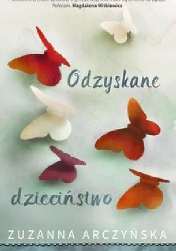 Odzyskane dzieciństwo – Zuzanna Arczyńska